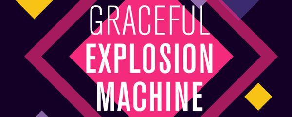 gracefulexplosionmachine-header
